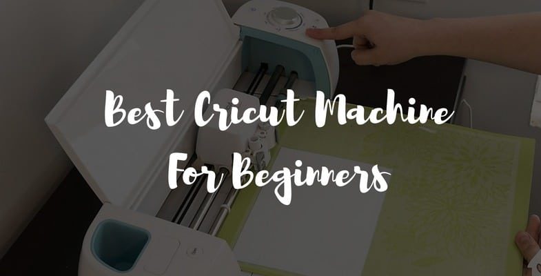 Best Cricut Machines For Beginners in 2020 | Our Top 3 Picks