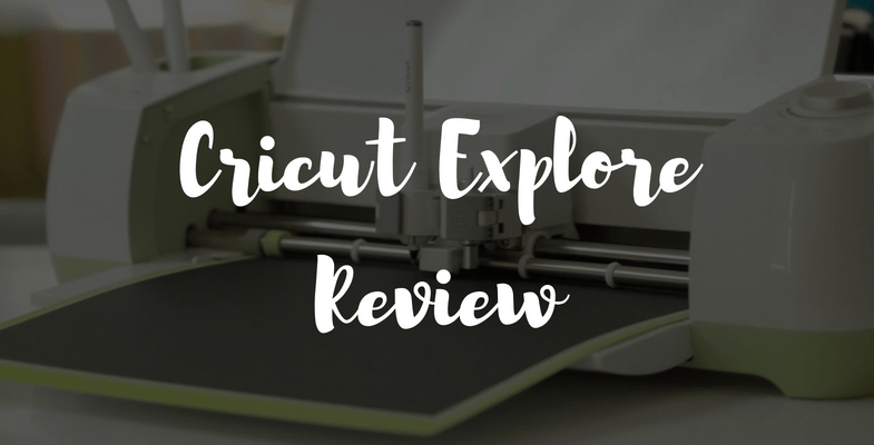 Cricut Explore Review - Reviewing This Product Line (Air & One)