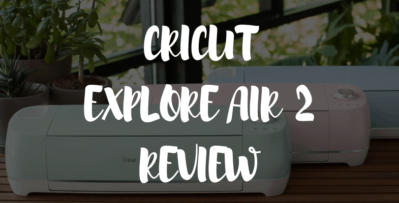Cricut Explore Air 2 Review - Is This Cutting Machine Worth It?