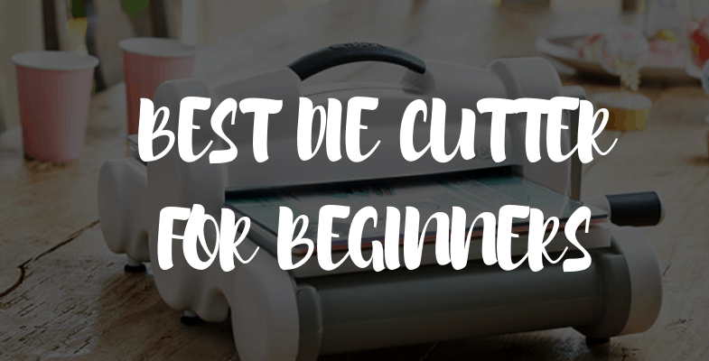 Best Die Cutting Machine For Beginners | Manual & Electronic